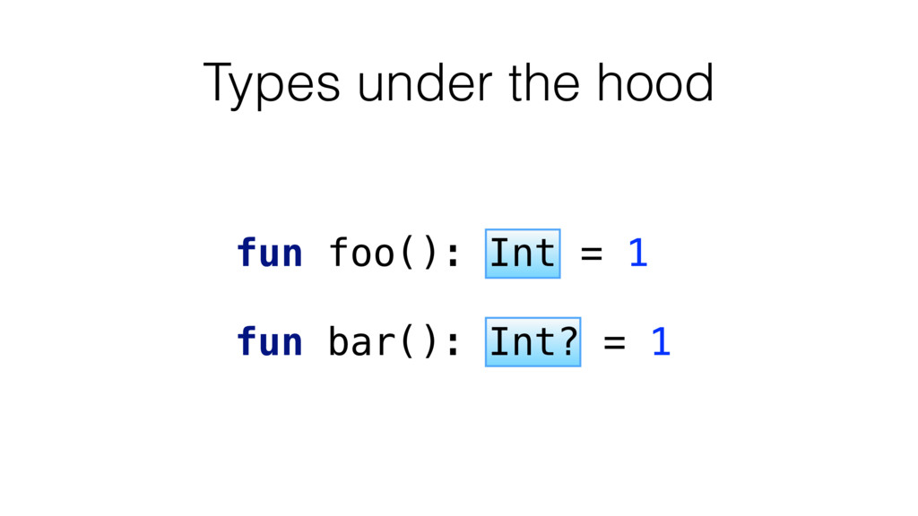 fun foo(): Int = 1 fun bar(): Int? = 1 Types un...