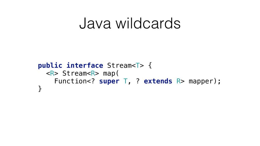 Java wildcards public interface Stream<T> { <R...
