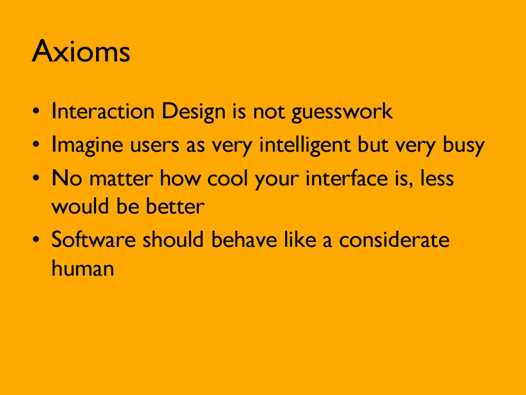 Axioms •  Interaction Design is not guesswork •...