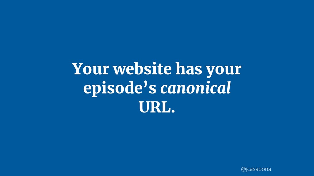 @jcasabona Your website has your episode's cano...