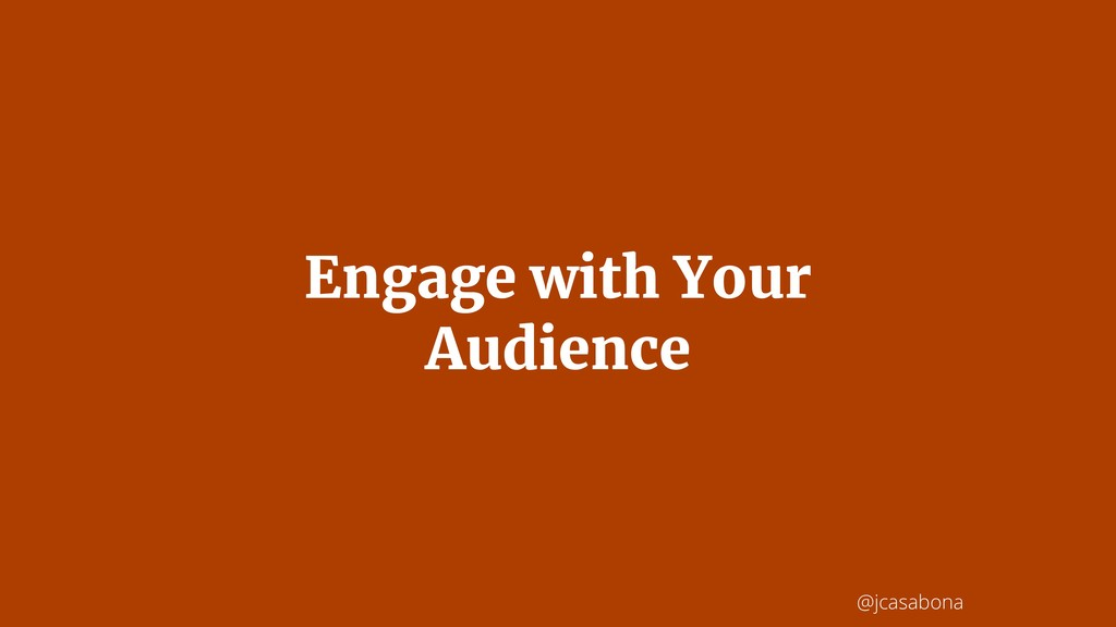 @jcasabona Engage with Your Audience