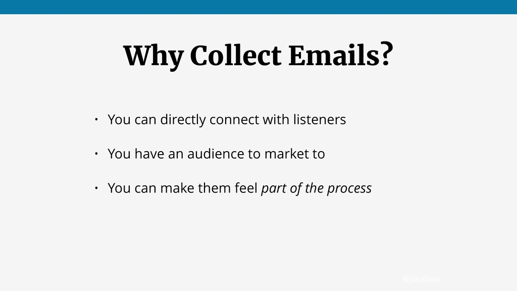 @jcasabona Why Collect Emails? • You can direct...