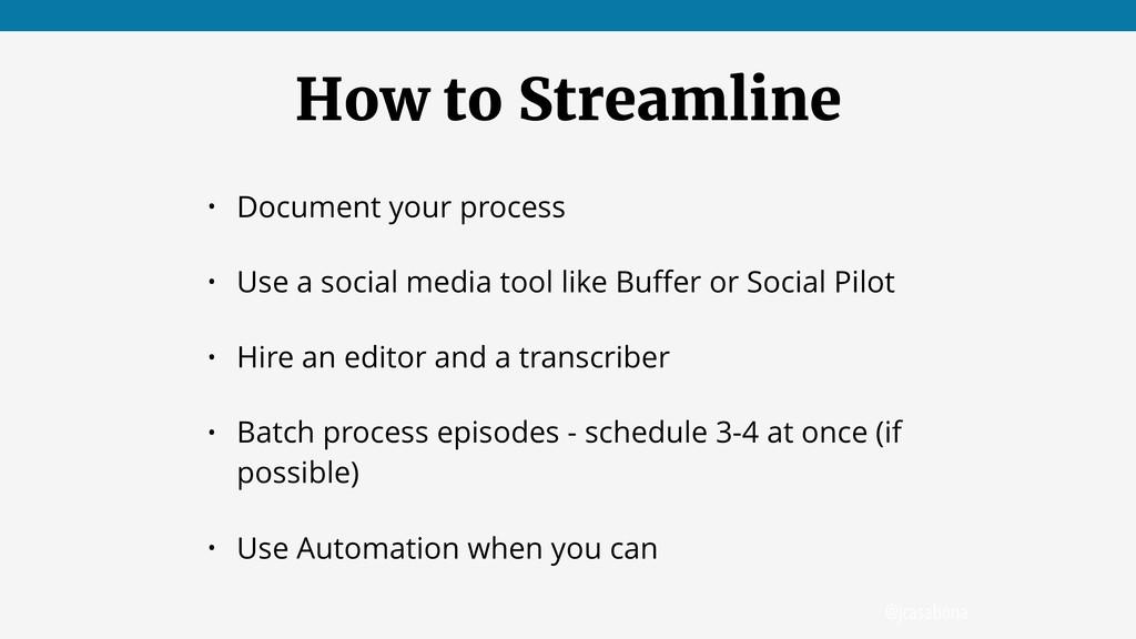 @jcasabona How to Streamline • Document your pr...