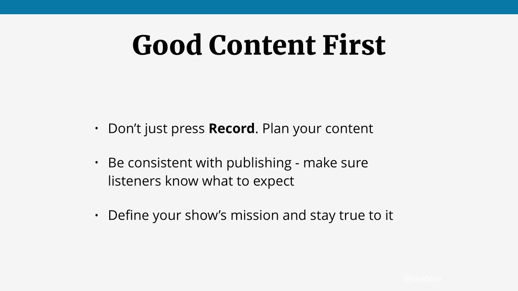 @jcasabona Good Content First • Don't just pres...