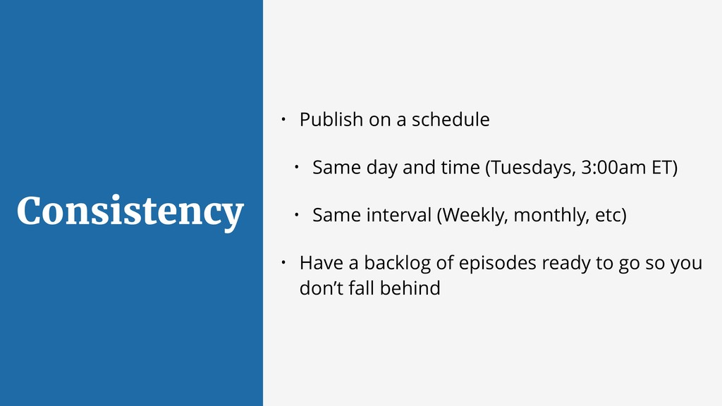 Consistency • Publish on a schedule • Same day ...