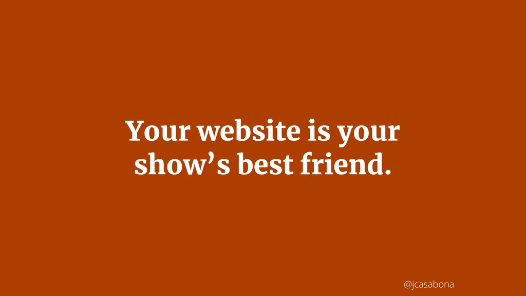 @jcasabona Your website is your show's best fri...