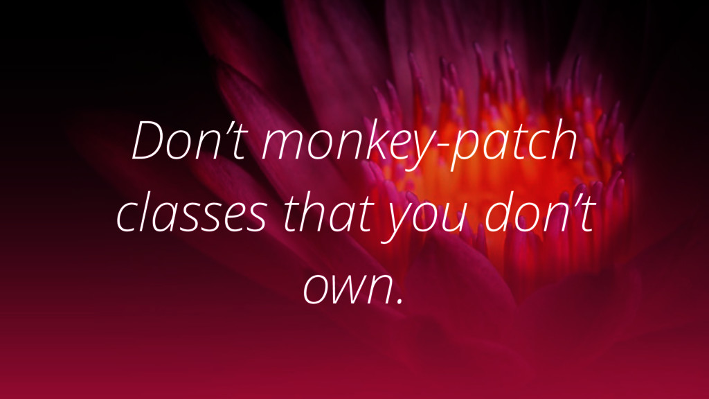 Don't monkey-patch classes that you don't own.