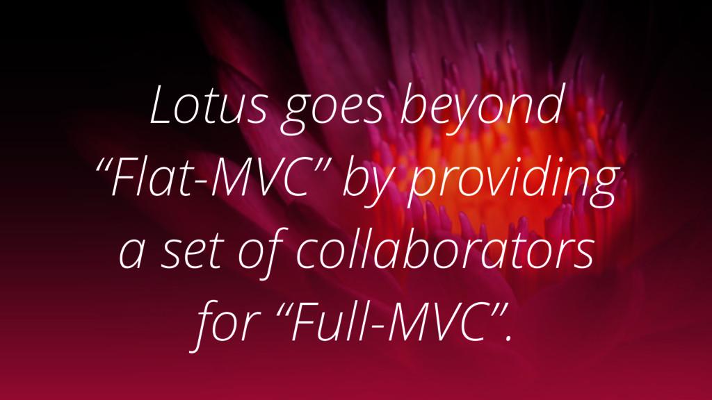 """Lotus goes beyond """"Flat-MVC"""" by providing a set..."""