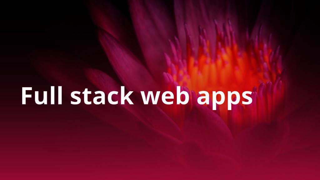 Full stack web apps