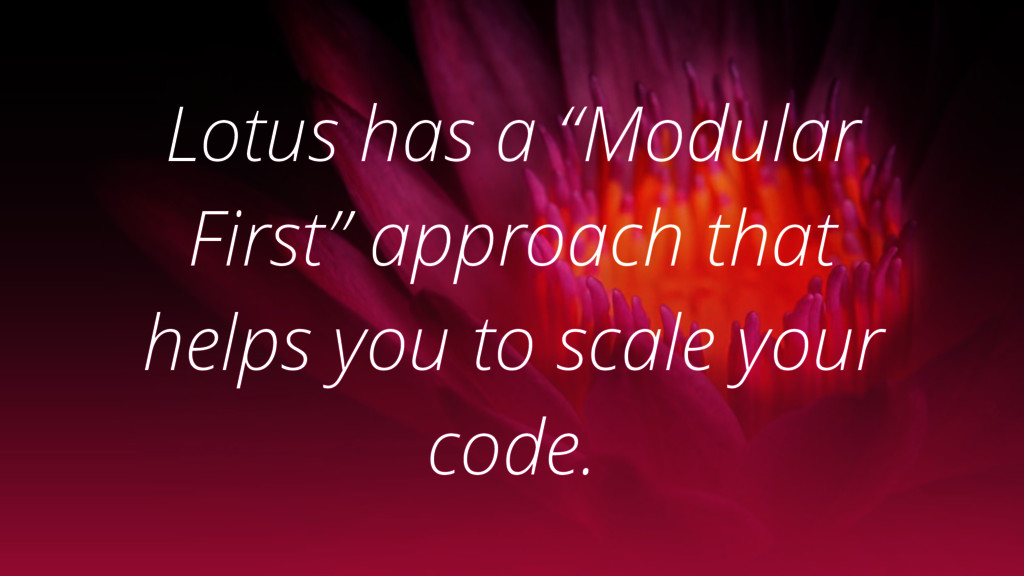 """Lotus has a """"Modular First"""" approach that helps..."""
