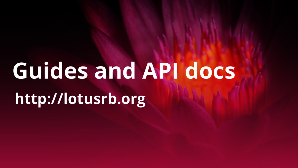 http://lotusrb.org Guides and API docs