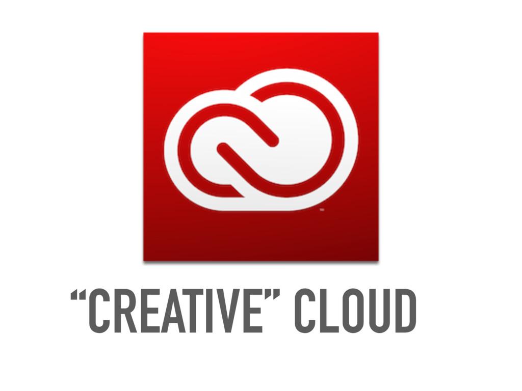 """CREATIVE"" CLOUD"