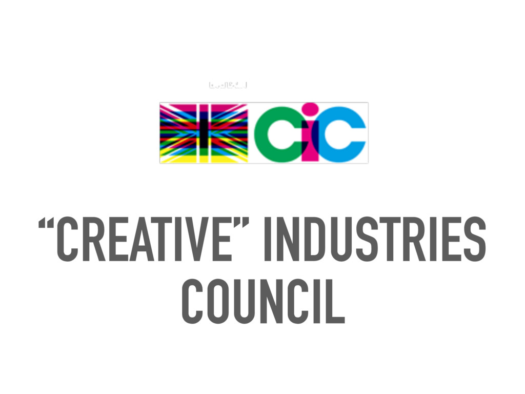 """CREATIVE"" INDUSTRIES COUNCIL"