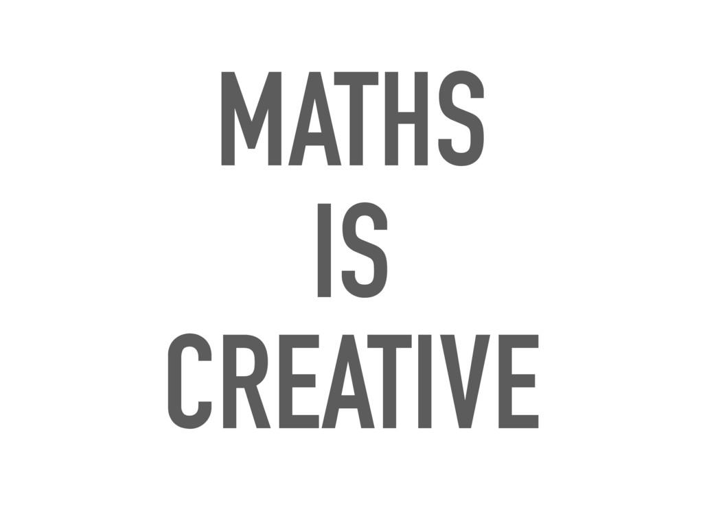 MATHS IS CREATIVE