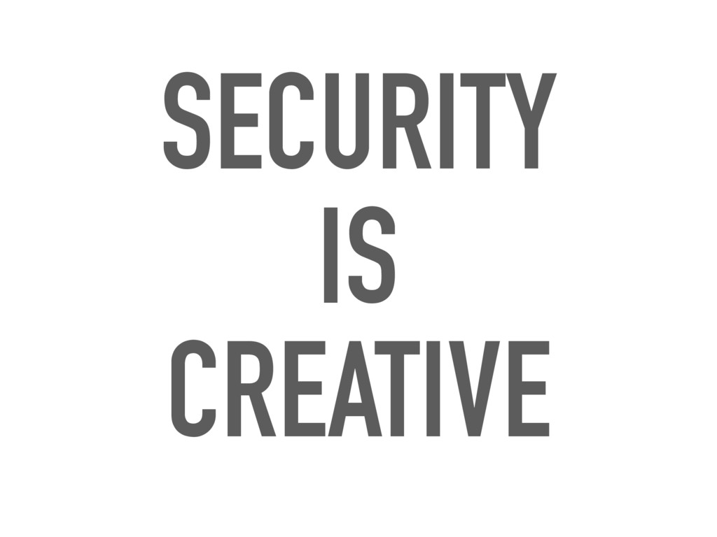 SECURITY IS CREATIVE
