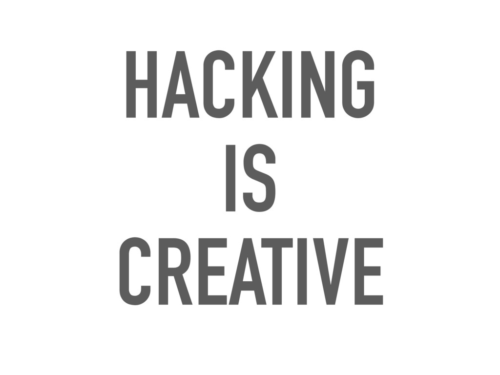 HACKING IS CREATIVE