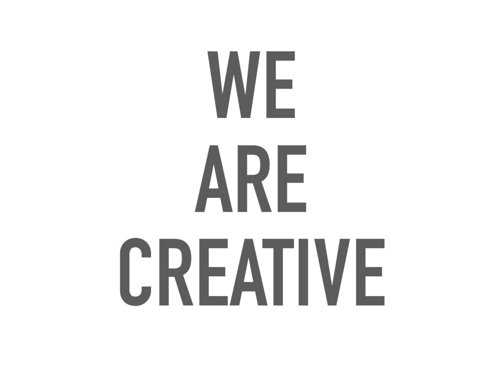 WE ARE CREATIVE