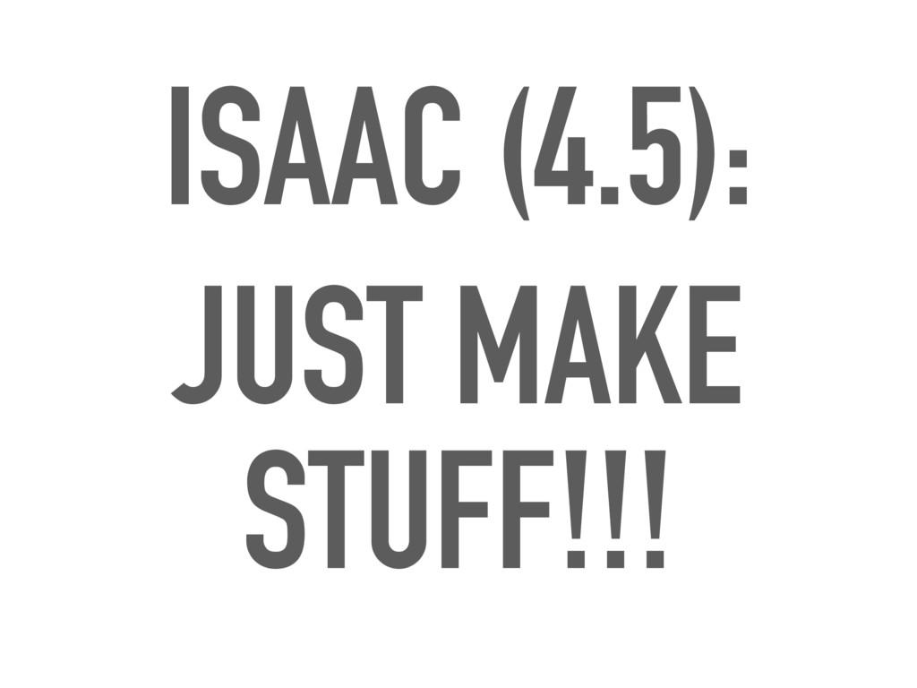 ISAAC (4.5): JUST MAKE STUFF!!!