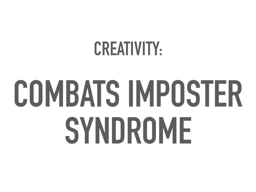 CREATIVITY: COMBATS IMPOSTER SYNDROME