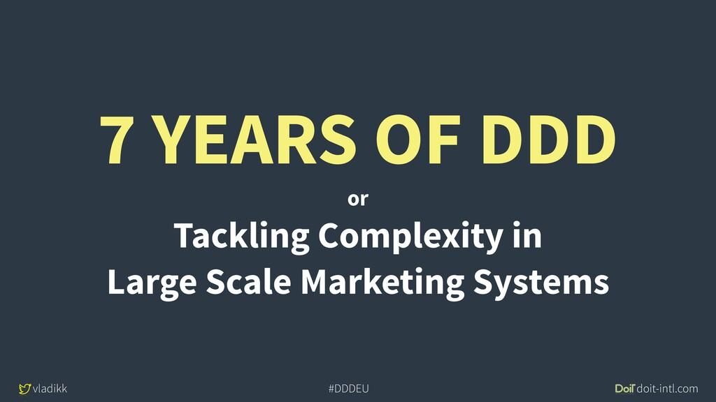 vladikk doit-intl.com #DDDEU 7 YEARS OF DDD or ...