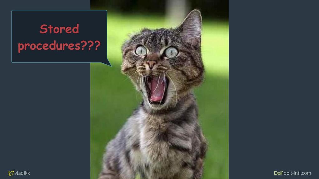 vladikk doit-intl.com #DDDEU Stored procedures?...