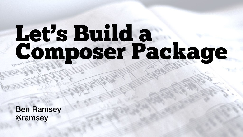 Ben Ramsey @ramsey Let's Build a Composer Packa...