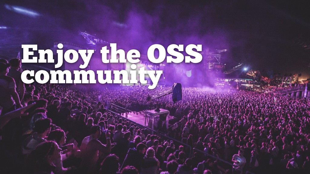 Enjoy the OSS community