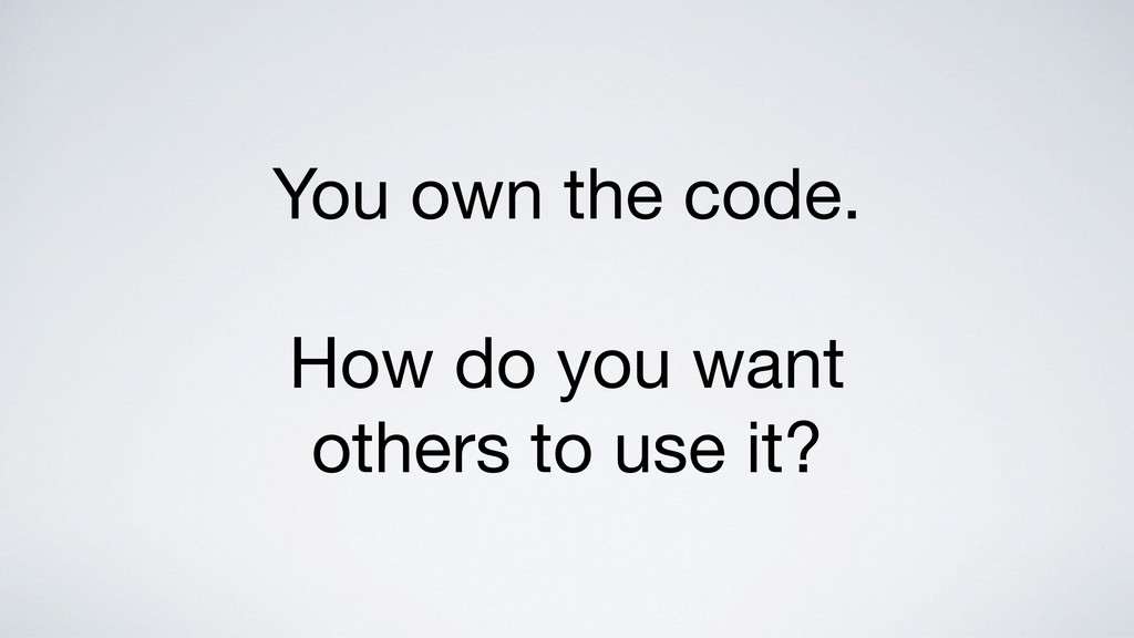 You own the code.  How do you want  others to u...