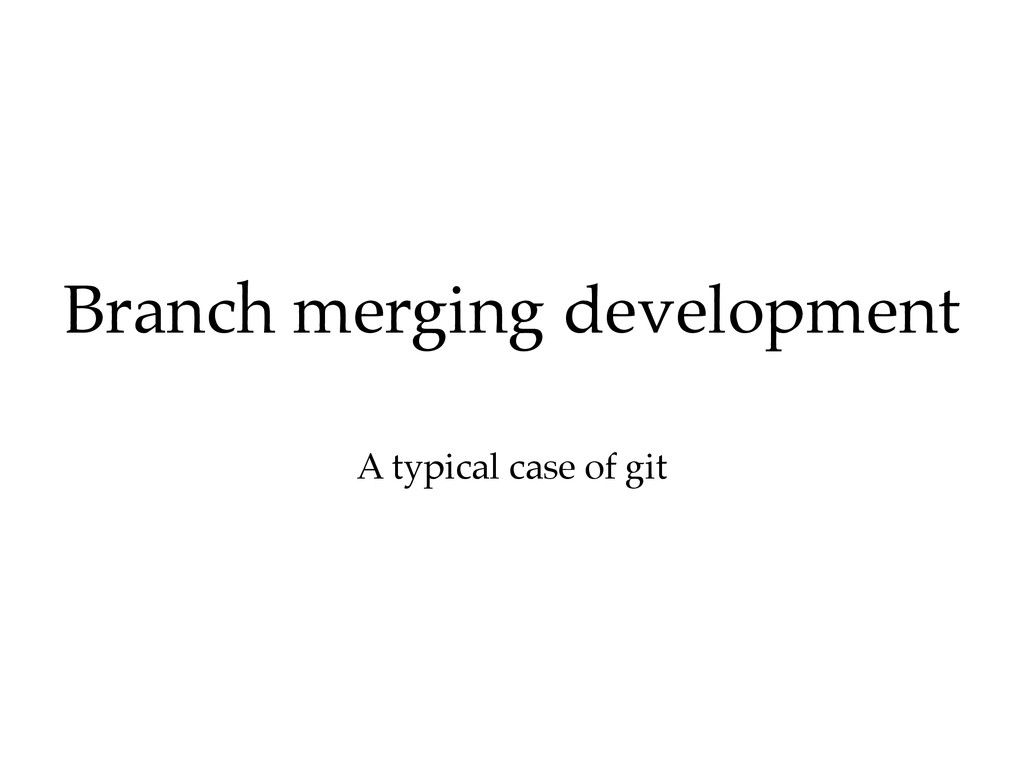 A typical case of git Branch merging development