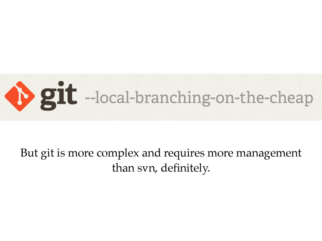 But git is more complex and requires more manag...