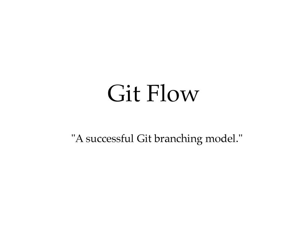"""A successful Git branching model."" Git Flow"
