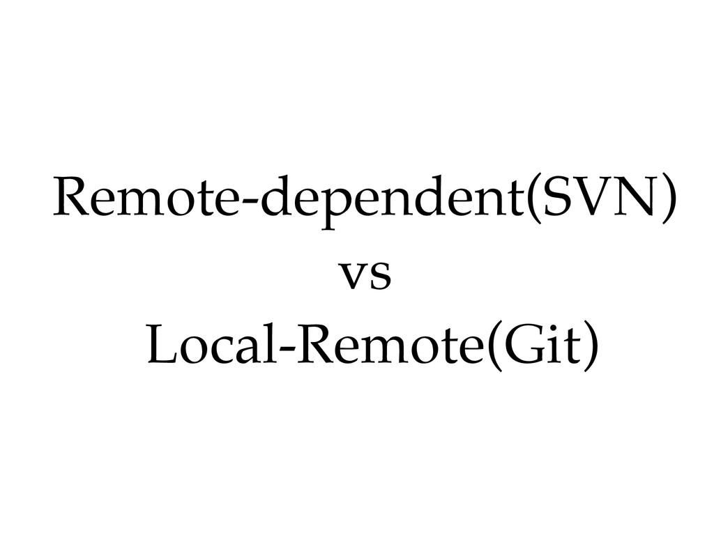 Remote-dependent(SVN) vs Local-Remote(Git)