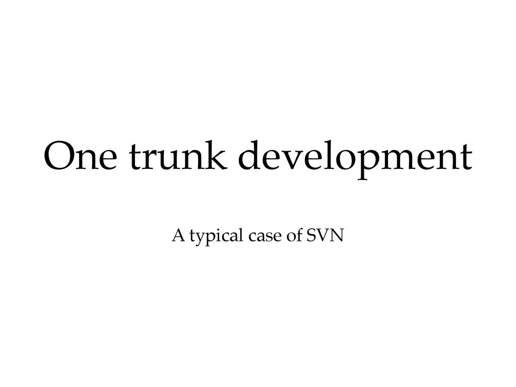 A typical case of SVN One trunk development