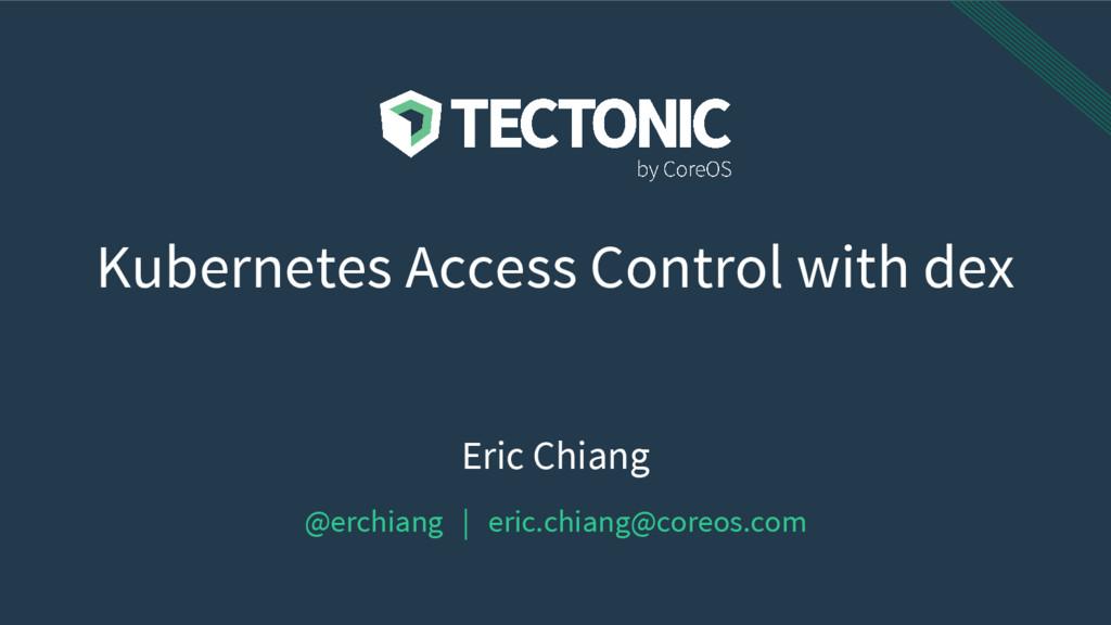 Eric Chiang @erchiang | eric.chiang@coreos.com ...