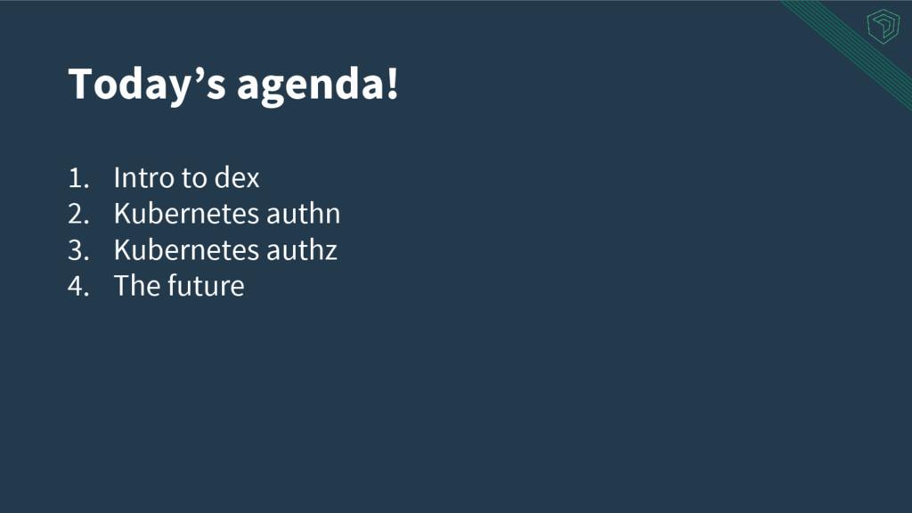 1. Intro to dex 2. Kubernetes authn 3. Kubernet...