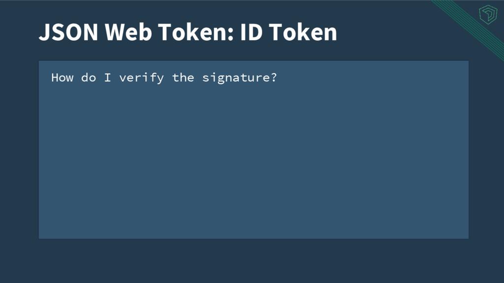 How do I verify the signature? JSON Web Token: ...