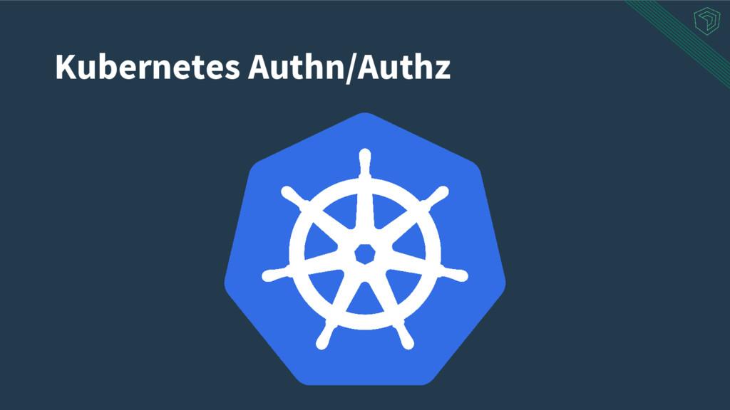 Kubernetes Authn/Authz
