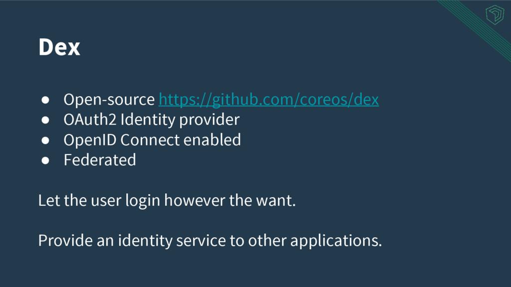 ● Open-source https://github.com/coreos/dex ● O...