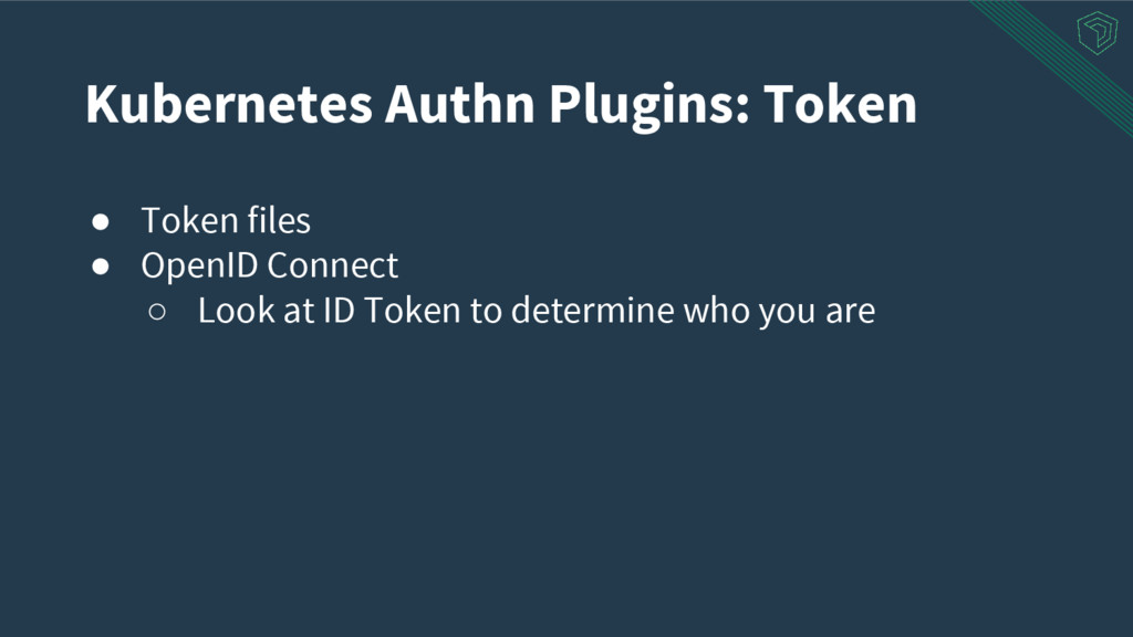 ● Token files ● OpenID Connect ○ Look at ID Tok...