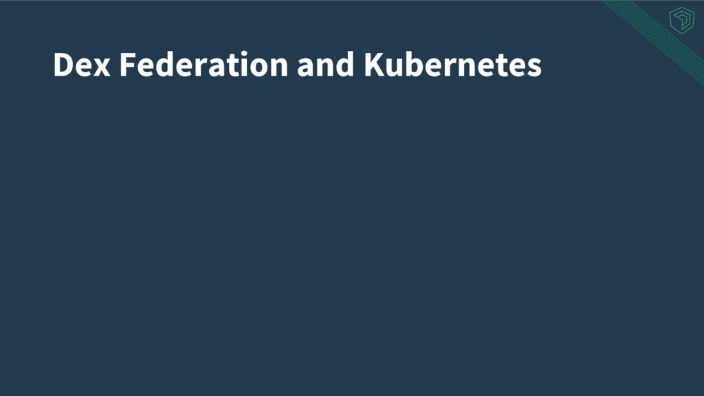 Dex Federation and Kubernetes
