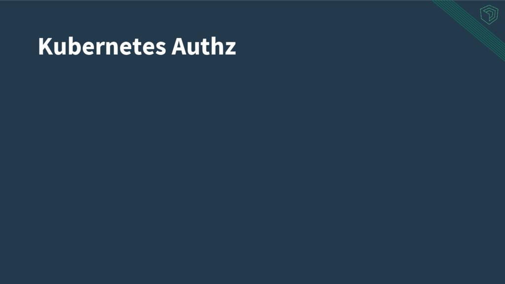 Kubernetes Authz