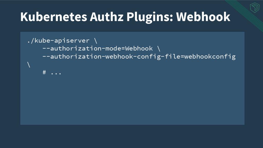 ./kube-apiserver \ --authorization-mode=Webhook...