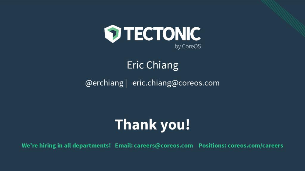 Thank you! Eric Chiang @erchiang | eric.chiang@...