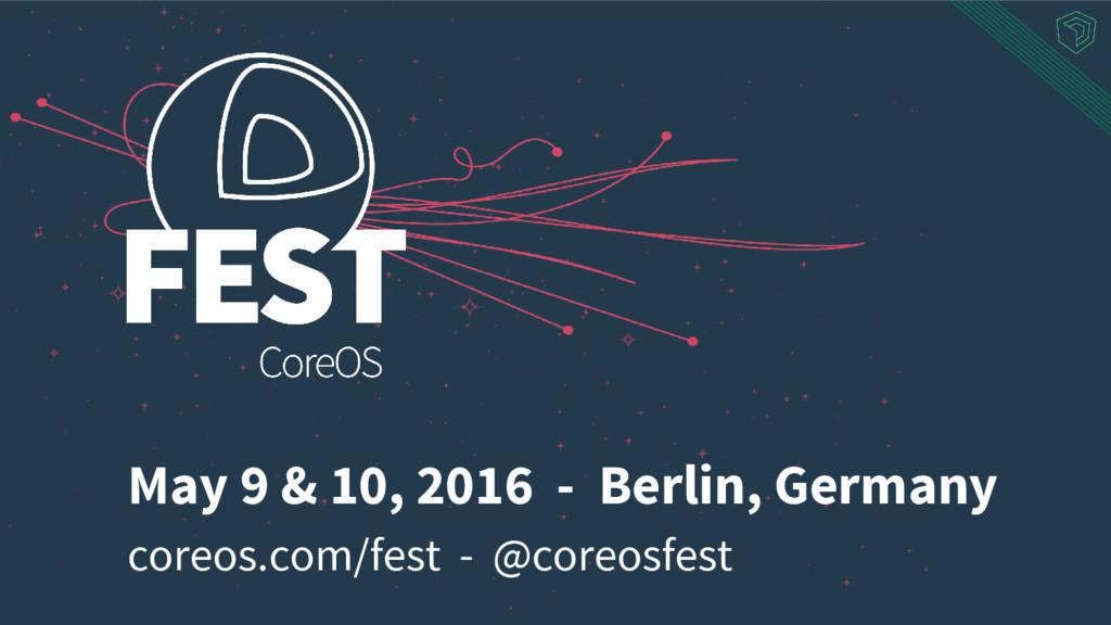 coreos.com/fest - @coreosfest May 9 & 10, 2016 ...