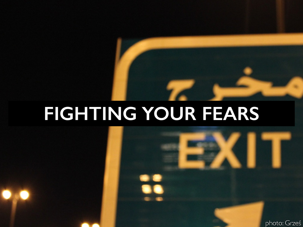 FIGHTING YOUR FEARS photo: Grześ