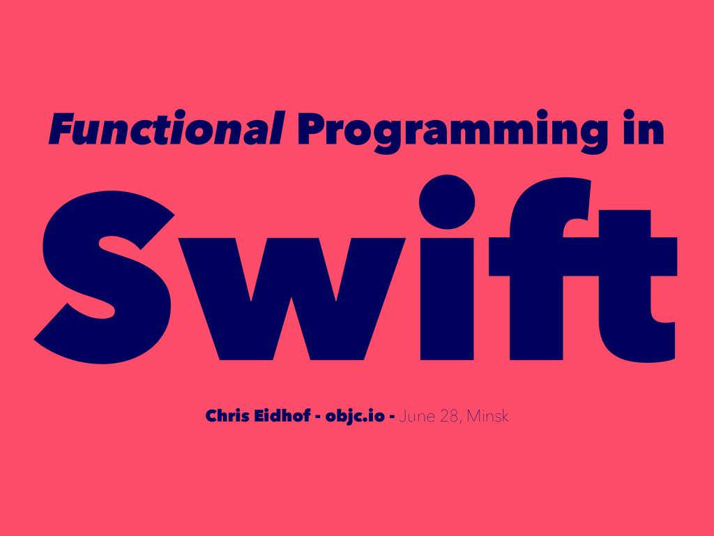 Functional Programming in Swift Chris Eidhof - ...