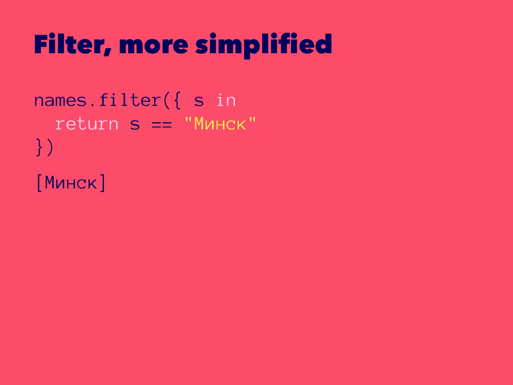 Filter, more simplified names.filter({ s in ret...