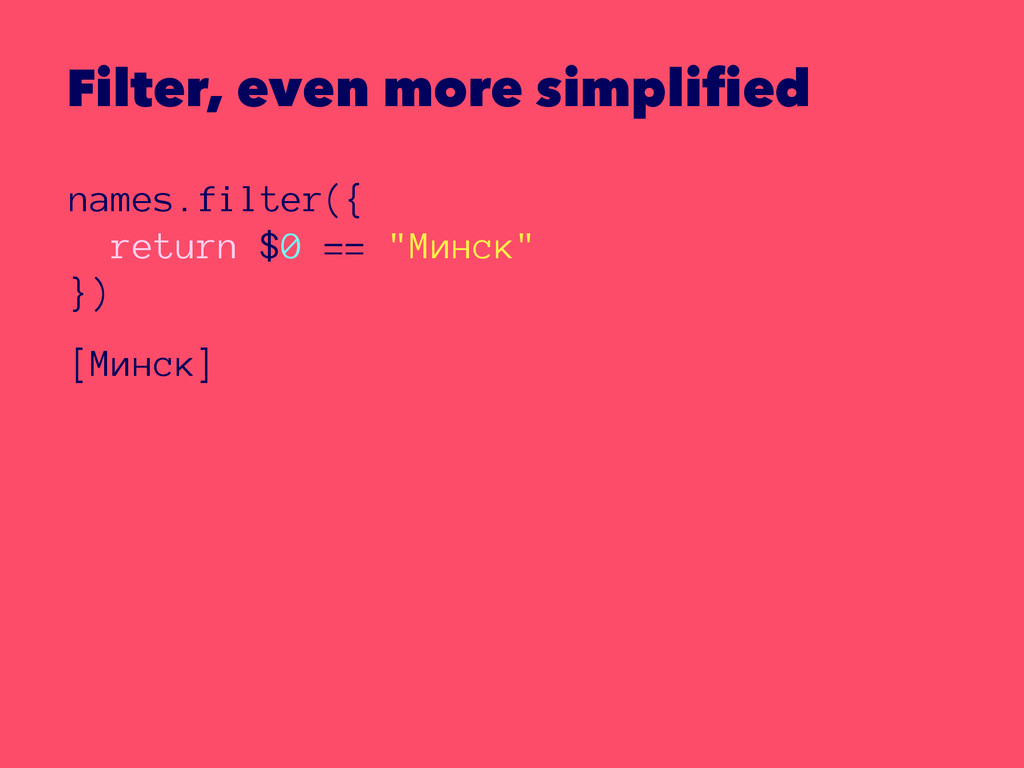 Filter, even more simplified names.filter({ ret...