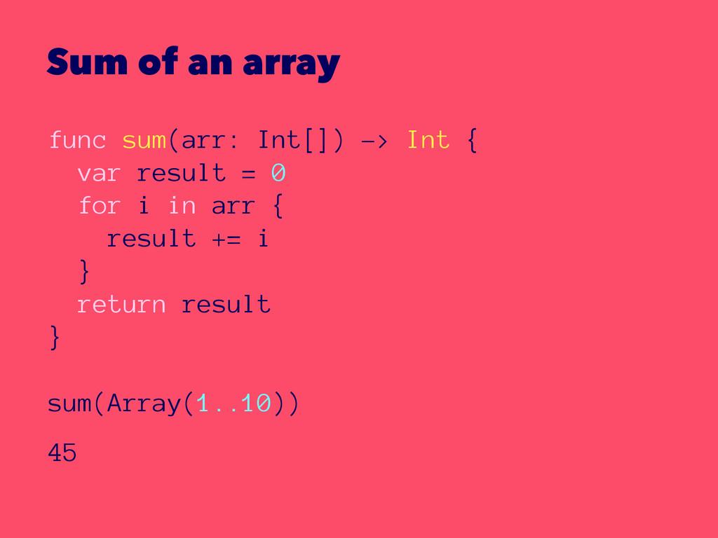 Sum of an array func sum(arr: Int[]) -> Int { v...