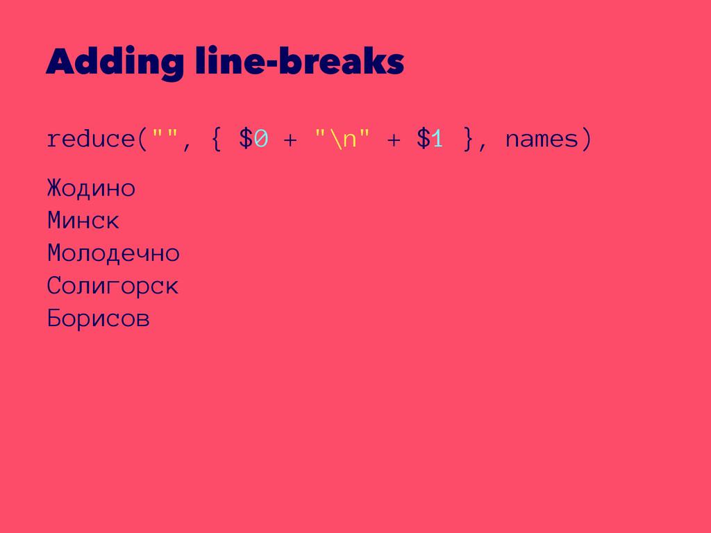 "Adding line-breaks reduce("""", { $0 + ""\n"" + $1 ..."